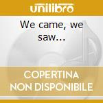 We came, we saw... cd musicale