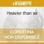 Heavier than air cd musicale
