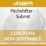 SUBMIT cd musicale di Pitchshifter