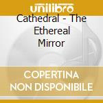 THE ETHEREAL MIRROR cd musicale di CATHEDRAL