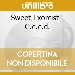 Sweet Exorcist - C.c.c.d. cd musicale di Exorcist Sweet