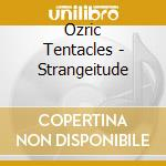 Strangeitude cd musicale di Ozric Tentacles