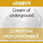 Cream of underground cd musicale di Artisti Vari
