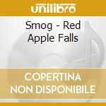 Smog - Red Apple Falls cd musicale di SMOG