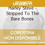Stripped to the bare bones cd musicale