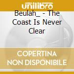 The coast is never clear cd musicale di Beulah