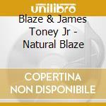 Blaze & James Toney Jr - Natural Blaze cd musicale di BLAZE