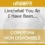LIVE/WHAT YOU AN I HAVE BEEN... cd musicale di Traveler Blues