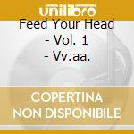 Vol. 1 - vv.aa. cd musicale di Feed your head