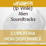 (LP VINILE) ALIEN SOUNDTRACKS                         lp vinile di David Corter
