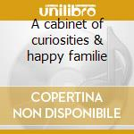 A cabinet of curiosities & happy familie cd musicale