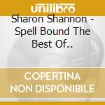 SPELL BOUND THE BEST OF.. cd musicale di SHARON SHANNON