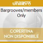 BARGROOVES/MEMBERS ONLY cd musicale di ARTISTI VARI