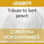 Tribute to bert jansch cd musicale di Artisti Vari