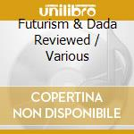 FUTURISM & DADA REVIEWED cd musicale di ARTISTI VARI