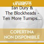 Dury Ian & Blockhead - Ten More Turnips From The Tip cd musicale di DURY IAN & BLOCKHEAD