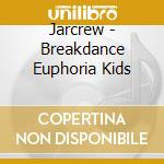 Breakdance euphoria kids cd musicale di Jarcrew