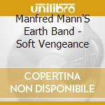 Soft vengeance cd musicale di Manfred mann's earth band