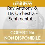 Sentimental journey cd musicale di Ray Anthony