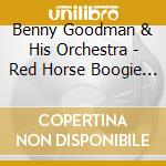 Red horse boogie woogie cd musicale di Benny Goodman