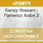 Ramzy Hossam - Flamenco Arabe 2 cd musicale di Hossam Ramzy