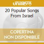 20 POPULAR SONGS FROM ISRAEL cd musicale di Artisti Vari