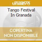 Tango Festival In Granada cd musicale di Artisti Vari