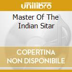MASTER OF THE INDIAN SITAR cd musicale di DATTA RASH BEHARI
