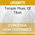 TEMPLE MUSIC OF TIBET cd musicale di AA.VV.