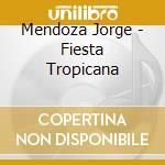 FIESTA TROPICANA cd musicale di Jorge Mendoza