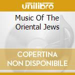 MUSIC OF THE ORIENTAL JEWS cd musicale di Deben Bhattacharya