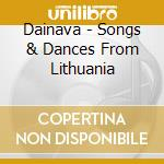 SONGS & DANCES FROM LITHUANIA cd musicale di DAINAVA