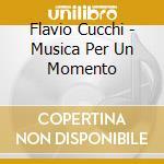 Cucchi Flavio - Musica Per Un Momento cd musicale di Flavio Cucchi