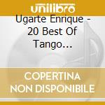 20 BEST OF TANGO ARGENTINO cd musicale di Enrique Ugarte
