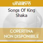 SONGS OF KING SHAKA cd musicale di Zulu Shaka