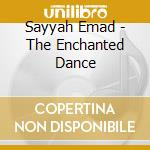 THE ENCHANTED DANCE cd musicale di Emad Sayyah
