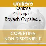 THE BOYASH GYPSIES OF HUNGARY cd musicale di Csillagai Kanizsa