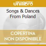 SONGS & DANCES FROM POLAND cd musicale di ZESPOL PIESNI I TANC