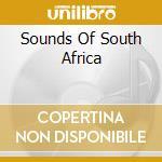 SOUNDS OF SOUTH AFRICA cd musicale di Artisti Vari