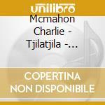 TJILATJILA - DIDJERIDU VIBRATIONS cd musicale di Charlie Mcmahon