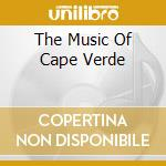 THE MUSIC OF CAPE VERDE cd musicale di ARTISTI VARI