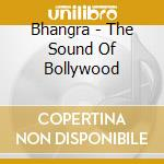 BHANGRA - THE SOUND OF BOLLYWOOD cd musicale di Artisti Vari