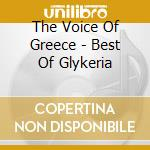 THE VOICE OF GREECE - BEST OF GLYKERIA cd musicale di GLYKERIA