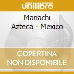 Mariachi Azteca - Mexico cd musicale di Azteca Mariachi