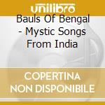 MYSTIC SONGS FROM INDIA cd musicale di BAULS OF BENGAL