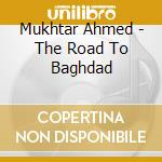 THE ROAD TO BAGHDAD cd musicale di Ahmed Mukhtar
