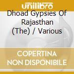 THE DHOAD GYPSIES OF RAJASTHAN cd musicale di Artisti Vari