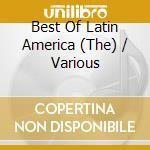 THE BEST OF LATIN AMERICA cd musicale di ARTISTI VARI