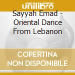 Sayyah Emad - Oriental Dance From Lebanon cd musicale di Emad Sayyah