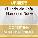 El Tachuela Rafa - Flamenco Nuevo cd musicale di EL TACHUELA RAFA